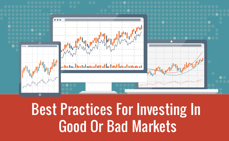 Best Practices For Investing In Good Or Bad Markets