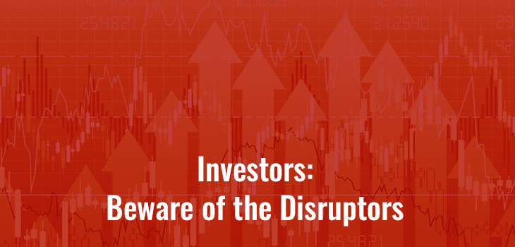 Investors: Beware Of The Disruptors