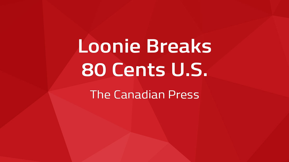 Canadian Press – Loonie Breaks 80 Cents US
