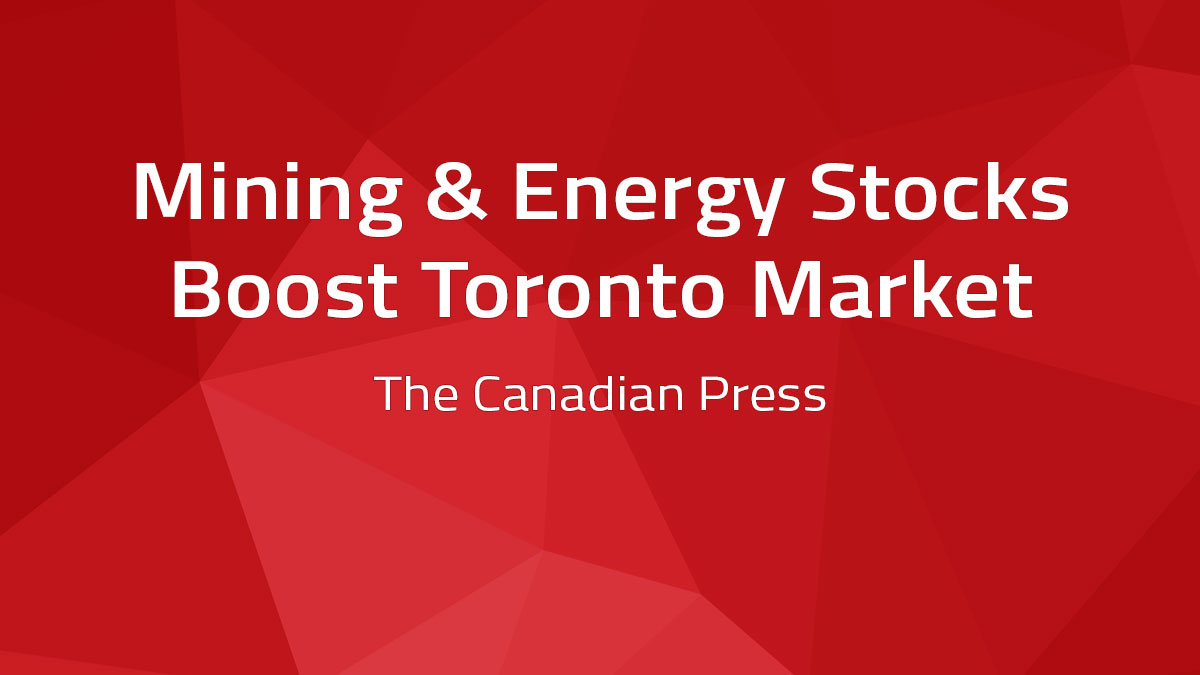 Canadian Press – Mining & Energy Stocks Boost Toronto Market