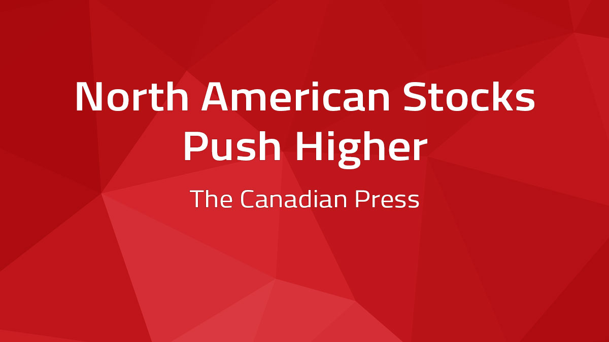 Canadian Press – North American Stocks Push Higher