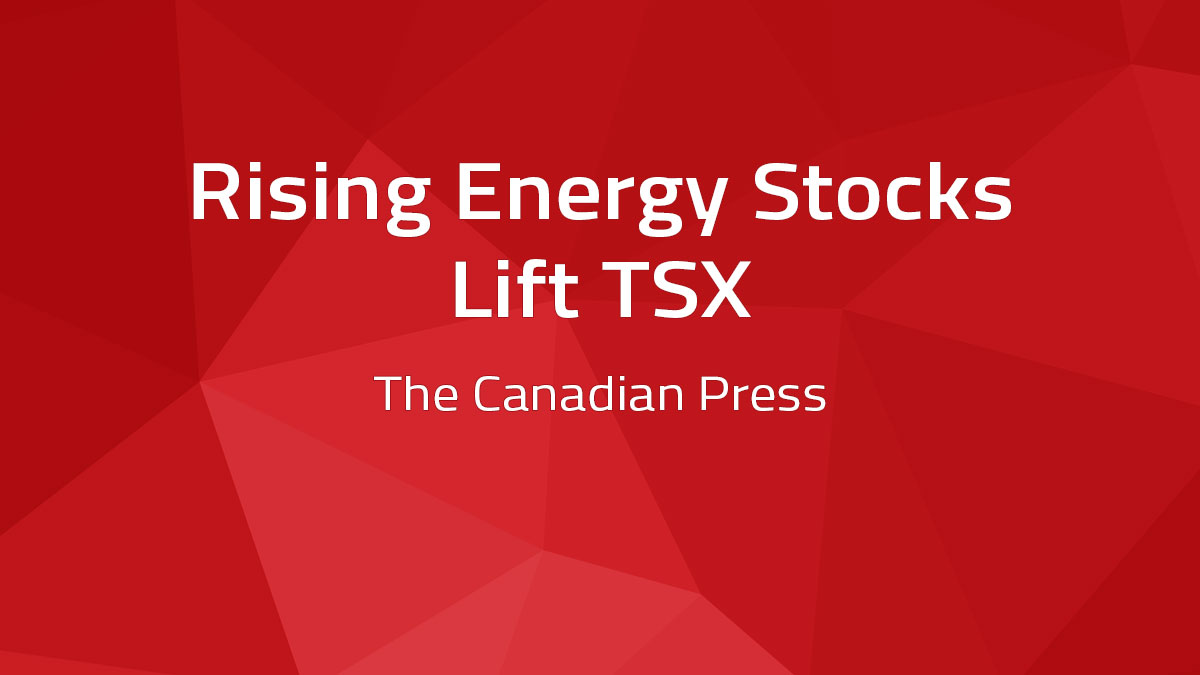 Canadian Press – Rising Energy Stocks Lift TSX
