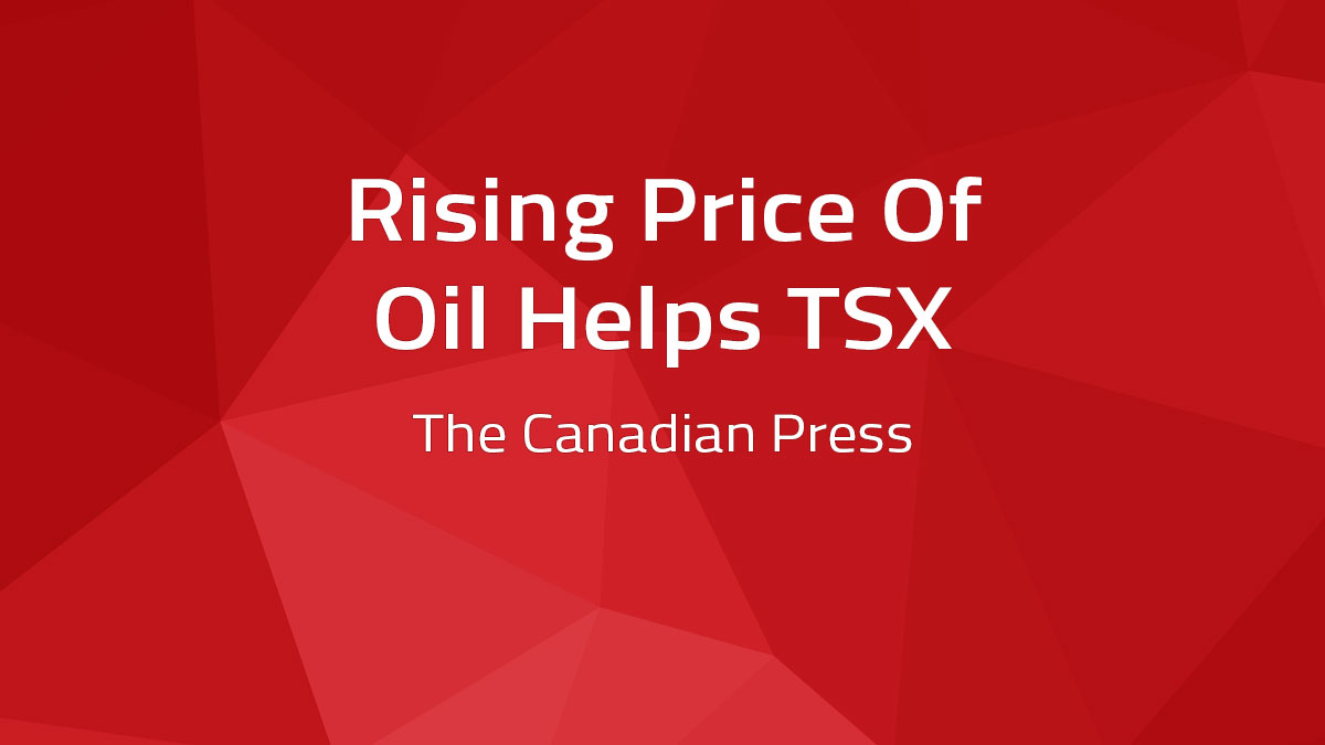 Canadian Press – Rising Price Of Oil Helps TSX