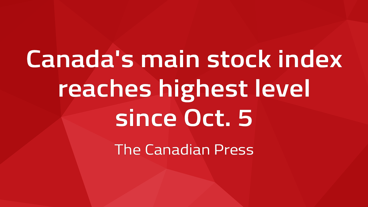 Canadian Press – Canada's Main Stock Index Reaches Highest Level Since Oct. 5