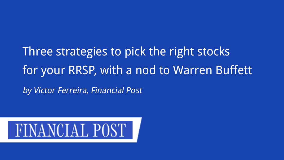 Financial Post – Three Strategies To Pick The Right Stocks For Your RRSP, With A Nod To Warren Buffett