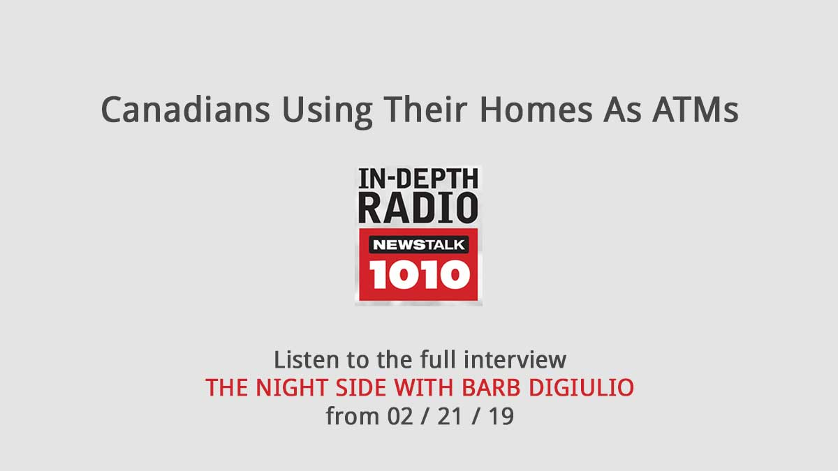 Newstalk1010 – Canadians Using Their Homes As ATMs