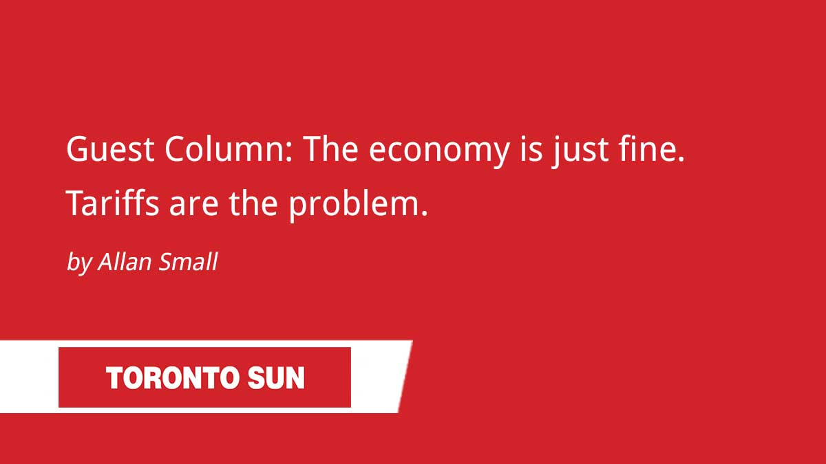 Toronto Sun – The economy is just fine. Tariffs are the problem.