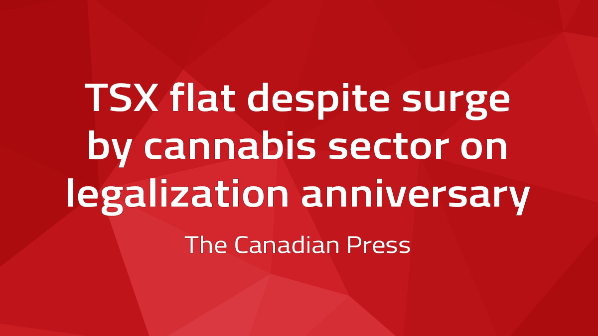 Canadian Press – TSX Flat Despite Surge By Cannabis Sector On Legalization Anniversary
