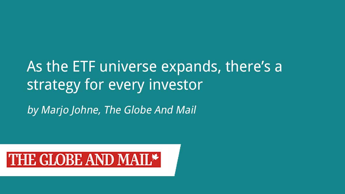 The Globe And Mail – As The ETF Universe Expands, There's A Strategy For Every Investor