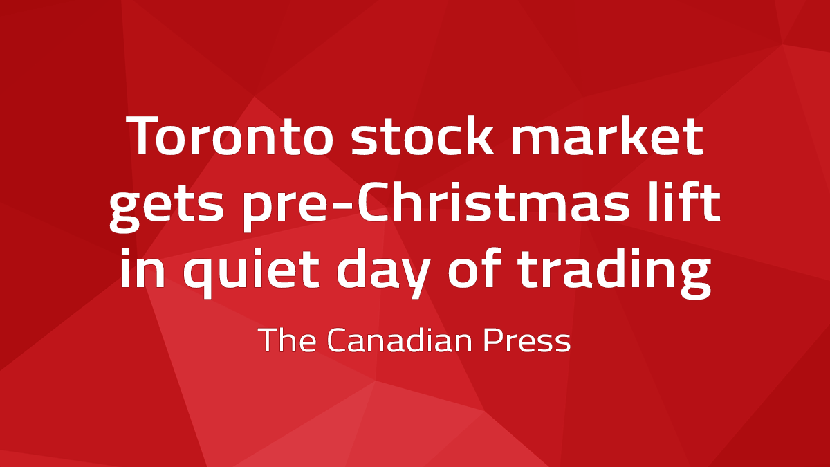Canadian Press – Toronto Stock Market Gets Pre-Christmas Lift In Quiet Day Of Trading