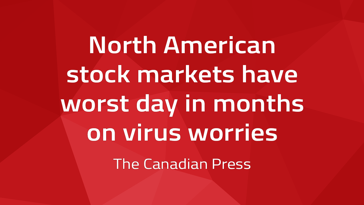 Canadian Press – North American Stock Markets Have Worst Day In Months On Virus Worries