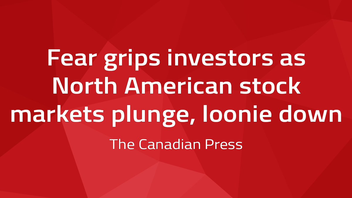 Canadian Press – Fear Grips Investors As North American Stock Markets Plunge