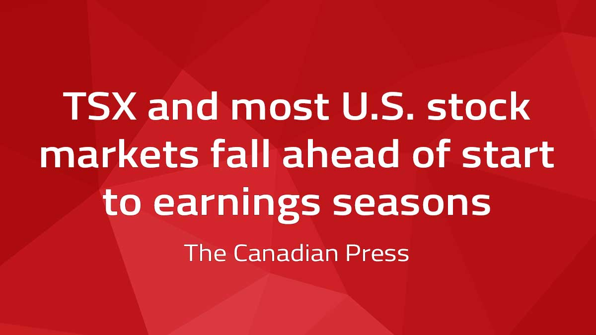 Canadian Press – TSX and most U.S. stock markets fall ahead of start to earnings season