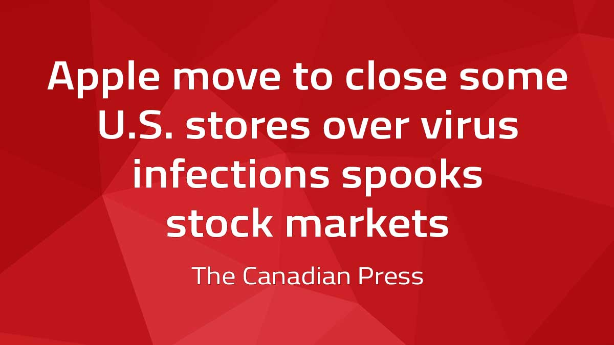 Canadian Press – Apple move to close some U.S. stores over virus infections spooks stock markets