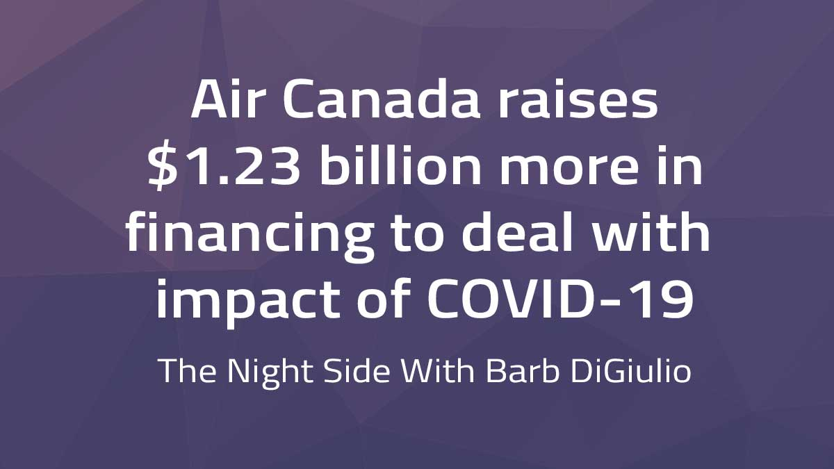 The Night Side with Barb DiGiulio – Air Canada raises $1.23 billion more