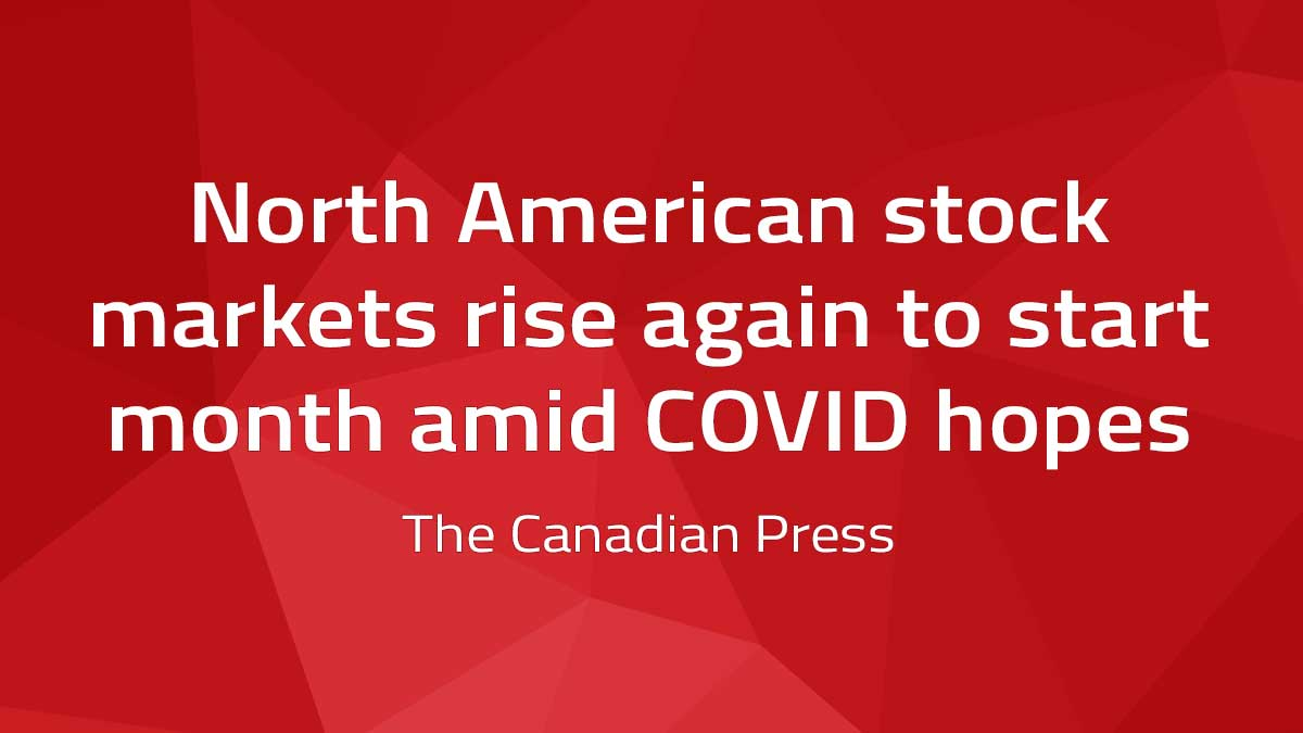 Canadian Press – North American stock markets rise again to start month amid COVID hopes