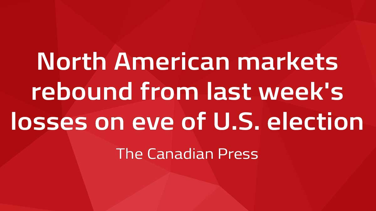 Canadian Press – North American markets rebound from last week's losses on eve of U.S. election