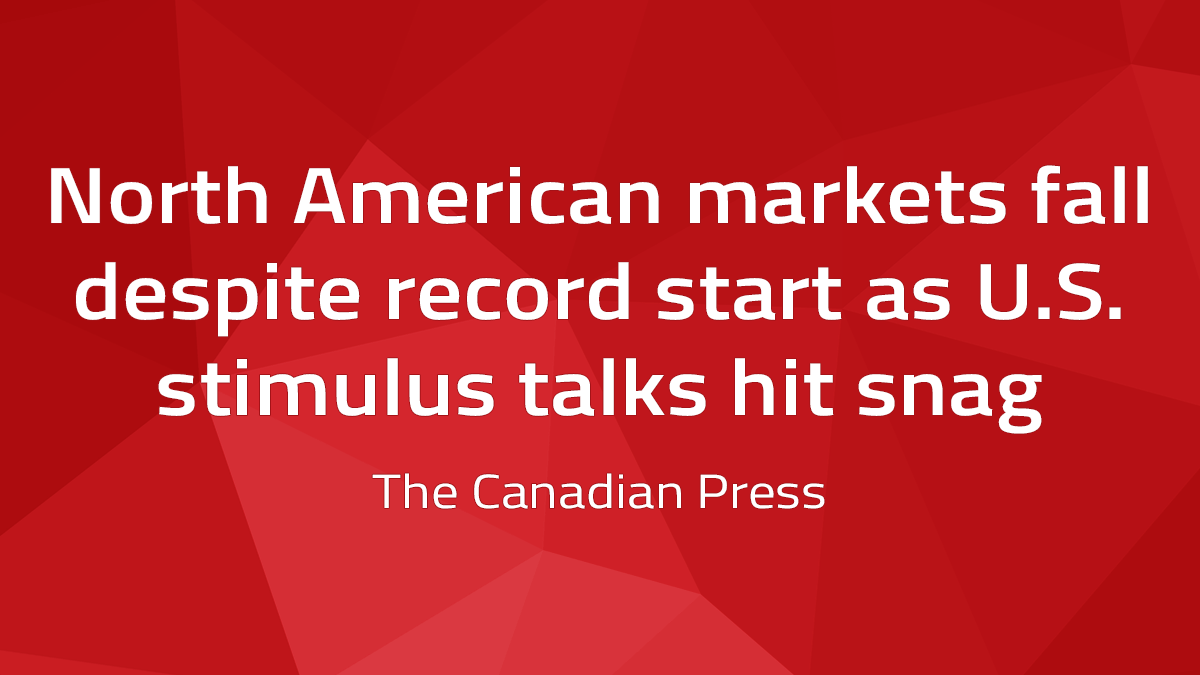 Canadian Press – North American markets fall despite record start as U.S. stimulus talks hit snag