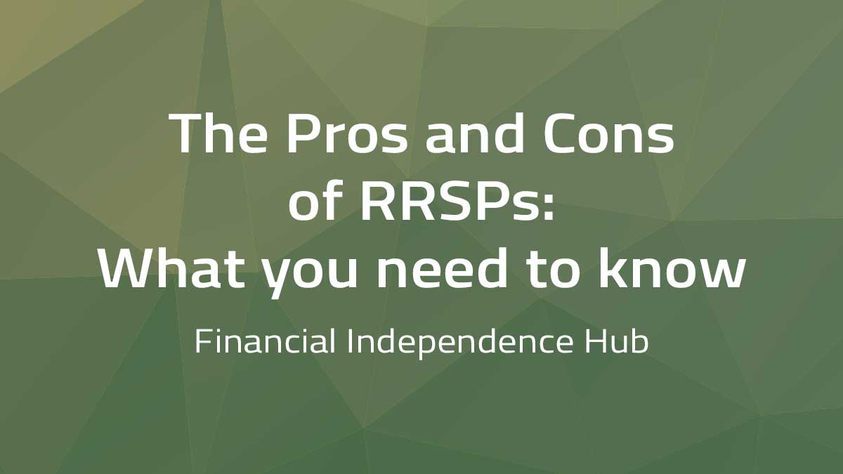Financial Independence Hub – The pros and cons of RRSPs: What you need to know