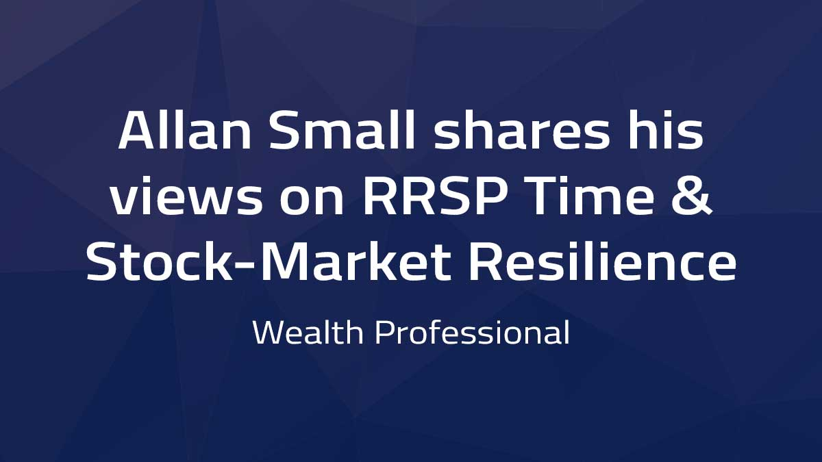 Wealth Professional – RRSP Time & Stock-Market Resilience