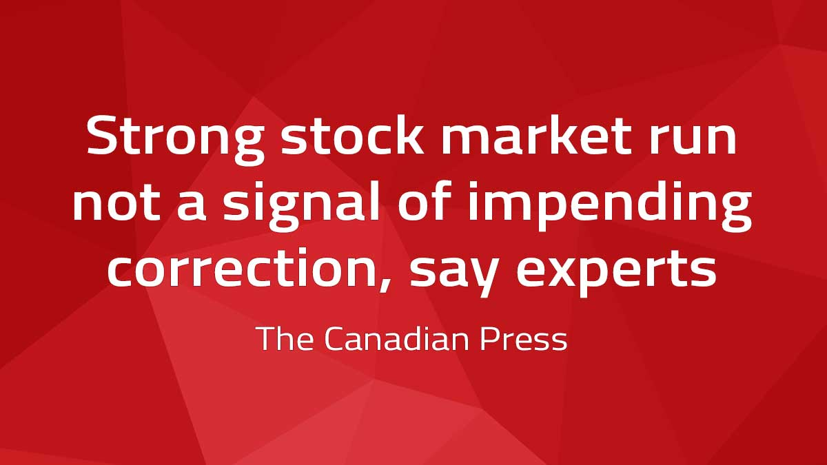Canadian Press – Strong stock market run not a signal of impending correction, say experts
