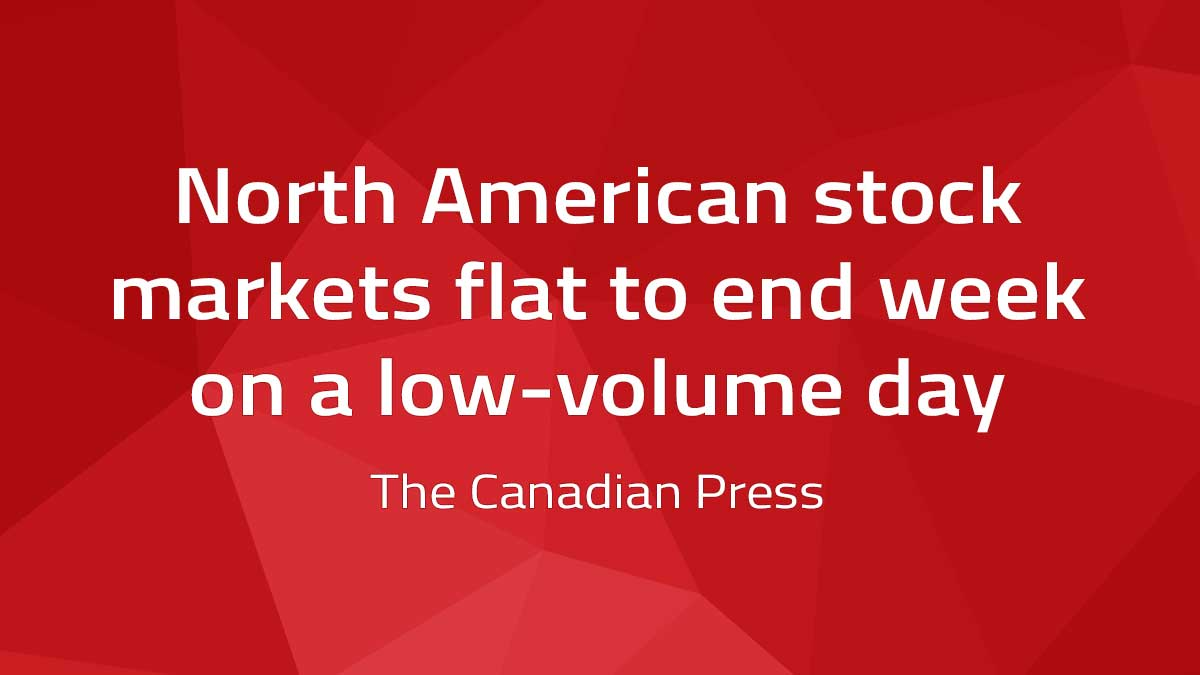 Canadian Press – North American stock markets flat to end week on a low-volume day